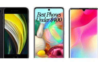 Best Phones Under $400 – Top 5 Phones